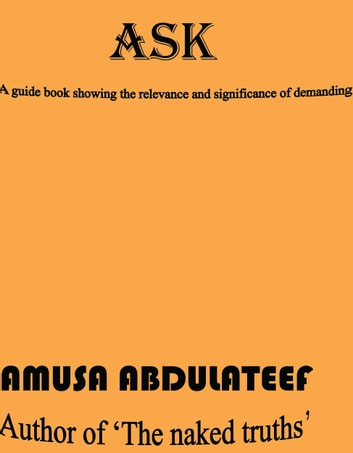 Ask - a guide showing the relevance and significance of demanding ebook by amusa abdulateef