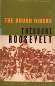 The Rough Riders - (A Modern Library E-Book) ebook by Theodore Roosevelt