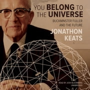 You Belong to the Universe - Buckminster Fuller and the Future audiobook by Jonathon Keats