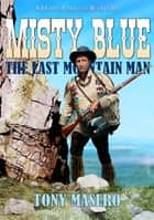 Misty Blue: The Last Mountain Man ebook by Tony Masero