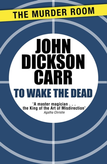 To Wake The Dead ebook by John Dickson Carr