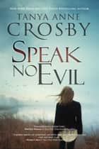 Speak No Evil ebook by Tanya Anne Crosby