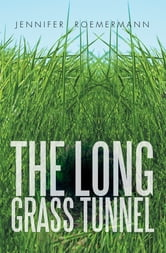 THE LONG GRASS TUNNEL ebook by Jennifer Roemermann