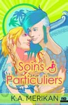Soins particuliers - Soins particuliers, T1 ebook by Anne Doe, K.A. Merikan