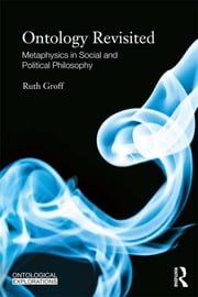 Ontology Revisited - Metaphysics in Social and Political Philosophy ebook by Ruth Groff