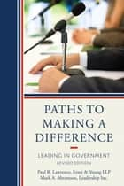 Paths to Making a Difference ebook by Mark A. Abramson,Paul R. Lawrence