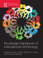 Routledge Handbook of International Criminology ebook by Cindy J. Smith, Sheldon X. Zhang, Rosemary Barberet