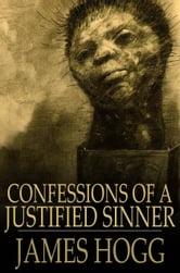 Confessions of a Justified Sinner - Written By Himself ebook by James Hogg