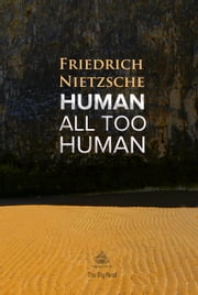 Human, All Too Human - A Book For Free Spirits ebook by Friedrich Nietzsche