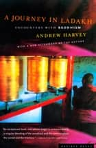 A Journey in Ladakh - Encounters with Buddhism eBook by Andrew Harvey