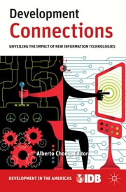 Development Connections - Unveiling the Impact of New Information Technologies ebook by Inter-American Development Bank,Alberto Chong
