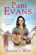 Bessie's War - A heartwarming wartime saga of love and loss for the post office girls ebook by Pamela Evans