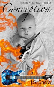 Conception (Metal Prodigy Series Book #5.5) - Metal Prodigy Series, #5.5 ebook by J.S. Snow