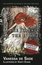 In the Forests of the Night - An illustrated collection of very adult fairy tales ebook by Vanessa de Sade, Vanity Chase