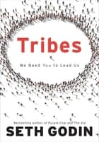 Tribes - We Need You to Lead Us ebook by Seth Godin