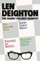 The Harry Palmer Quartet ebook by Len Deighton