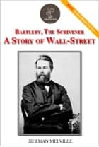 Bartleby, The Scrivener A Story of Wall-Street - (FREE Audiobook Included!) ebook by Herman Melville
