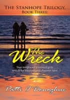 The Stanhope Trilogy Book Three: the Wreck - Two Misplaced Southern Girls Search for Treasure and Discover Love ebook by Patti O'Donoghue