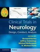 Clinical Trials in Neurology ebook by Bernard Ravina, MD MSCE,Jeffrey Cummings,Michael McDermott,R. Michael Poole
