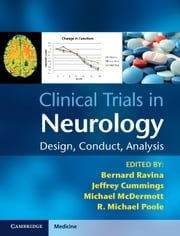 Clinical Trials in Neurology - Design, Conduct, Analysis ebook by Bernard Ravina, MD MSCE, Jeffrey Cummings,...