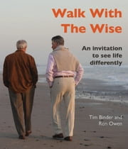 Walk With The Wise - An Invitation To See Life Differently ebook by Tim Binder,Ron Owen