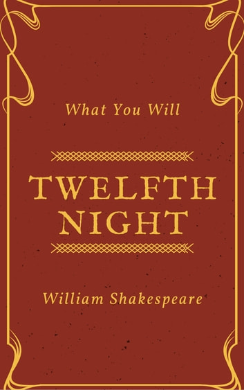 Twelfth Night (Annotated) - What You Will 電子書 by William Shakespeare