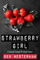 The Strawberry Girl - A David Good P.I. short story ebook by