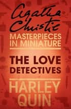 The Love Detectives: An Agatha Christie Short Story ebook by Agatha Christie