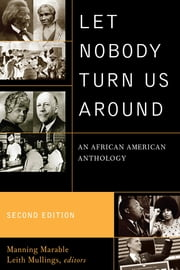 Let Nobody Turn Us Around - An African American Anthology ebook by Manning Marable,Leith Mullings,Mumia Abu-Jamal,Richard Allen,Molefi Kete Asante,James Baldwin,Amiri Baraka,Edward Wilmot Blyden,Cyril V. Briggs,Stokely Carmichael,Frederick Douglass,William Edward Burghardt Du Bois,Paul Laurence Dunbar,Alice Moore Dunbar-Nelson,Olaudah Equiano,Louis Farrakhan,Henry Highland Garnet,Fannie Lou Hamer,Frances Ellen Watkins Harper,bell hooks,Langston Hughes,James Weldon Johnson,Martin Luther King Jr.,Audre Lorde,Malcolm X,Thurgood Marshall,Claude McKay,Elijah Muhammad,Huey P. Newton,Solomon Northrup,Rosa Parks,Adam Clayton Powell Jr.,A Philip Randolph,Paul Robeson,Jo Ann Robinson,Josephine St. Pierre Ruffin,Bayard Rustin,Maria W. Stewart,Mary Church Terell,Sojourner Truth,Nat Turner,David Walker,Booker T. Washington,Harold Washington,Ida B. Wells-Barnett,Roy Wilkins,William Julius Wilson