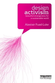 Design Activism - Beautiful Strangeness for a Sustainable World ebook by Alastair Fuad-Luke