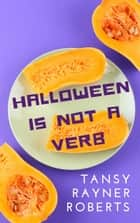 Halloween Is Not A Verb ebook by Tansy Rayner Roberts