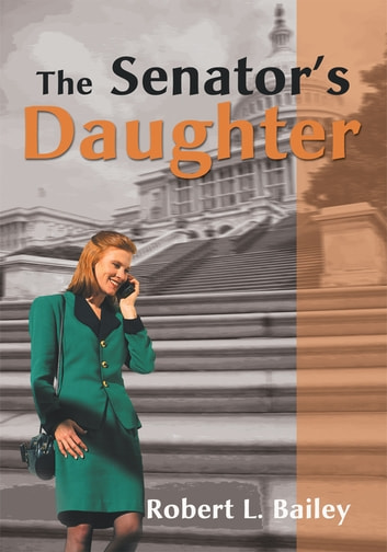 The Senator's Daughter ebook by Robert Bailey