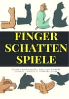 Finger Schatten Spiele - – Chinese shade plays – Des jeux d'ombre chinois – Juegos d' sombras china – ebooks by Heinz Duthel