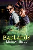 Badlands ebook by Morgan Brice