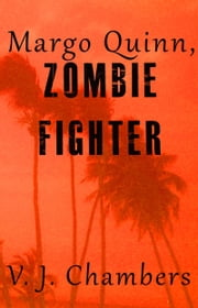 Margo Quinn, Zombie Fighter ebook by V. J. Chambers