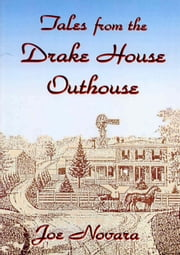 Tales From the Drake House Outhouse ebook by Joe Novara
