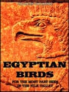 Egyptian Birds - For the most part seen in the Nile Valley (Illustrations) ebook by Charles Whymper