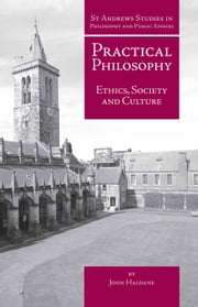 Practical Philosophy - Ethics, Society and Culture ebook by John Haldane