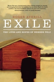 Exile - The Lives and Hopes of Werner Pelz ebook by Roger Averill