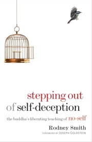 Stepping Out of Self-Deception - The Buddha's Liberating Teaching of No-Self ebook by Rodney Smith, Joseph Goldstein