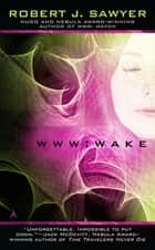 WWW: Wake ebook by Robert J. Sawyer