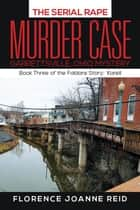 The Serial Rape Murder Case - Book Three of the Faldare Story: Karell ebook by Florence Joanne Reid