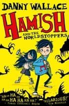 Hamish and the WorldStoppers eBook by Danny Wallace, Jamie Littler
