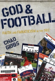 God and Football - Faith and Fanaticism in the Southeastern Conference ebook by Chad Gibbs
