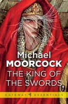 The King of the Swords ebook by Michael Moorcock
