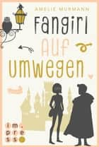 Fangirl auf Umwegen ebook by Amelie Murmann