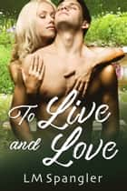To Live and Love ebook by LM Spangler