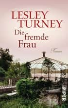 Die fremde Frau - Roman ebook by Lesley Turney, Monika Köpfer
