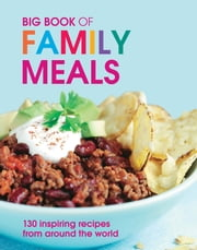 Big Book of Family Meals: 130 Inspiring Recipes from Around the World ebook by Pippa Cuthbert