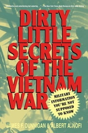 Dirty Little Secrets of the Vietnam War - Military Information You're Not Supposed to Know ebook by James F. Dunnigan,Albert A. Nofi
